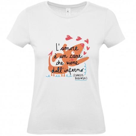 L'amore è un cane che viene dall'inferno (C. Bukowski) | T-shirt donna Burabacio
